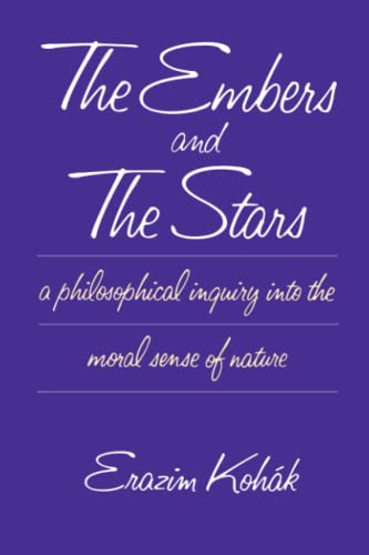 9780226450179: The Embers and the Stars a Philosophical Inquiry into the Moral Sense of Nature