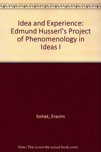 Idea and Experience: Edmund Husserl's Project of: Kohak, Erazim V.
