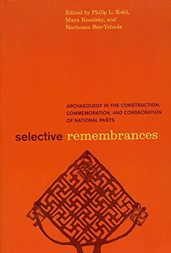 9780226450582: Selective Remembrances: Archaeology in the Construction, Commemoration, and Consecration of National Pasts