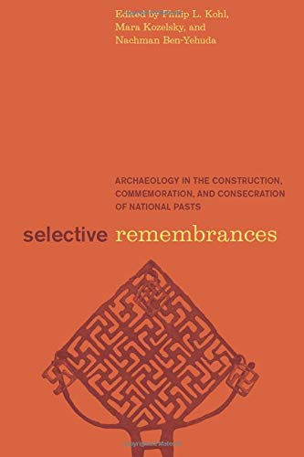 9780226450599: Selective Remembrances: Archaeology in the Construction, Commemoration, and Consecration of National Pasts