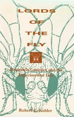 9780226450629: Lords of the Fly: Drosophila Genetics and the Experimental Life