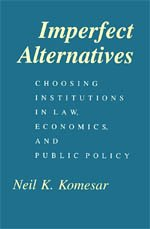 9780226450889: Imperfect Alternatives: Choosing Institutions in Law, Economics, and Public Policy