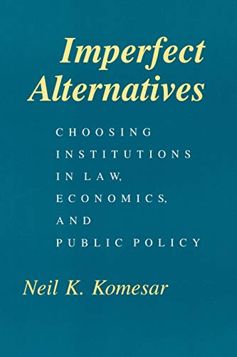 9780226450896: Imperfect Alternatives: Choosing Institutions in Law, Economics, and Public Policy