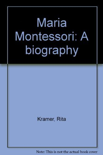 9780226452364: Maria Montessori: A biography by Kramer, Rita
