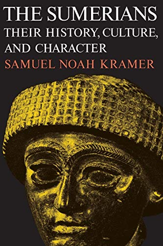 The Sumerians: Their History, Culture, and Character: Kramer, Samuel Noah