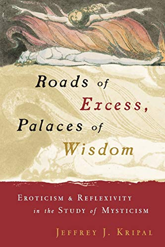 9780226453798: Roads of Excess, Palaces of Wisdom: Eroticism and Reflexivity in the Study of Mysticism