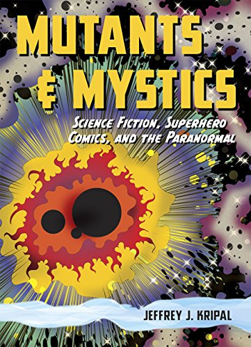 Mutants and Mystics: Science Fiction, Superhero Comics, and the Paranormal (0226453839) by Kripal, Jeffrey J.