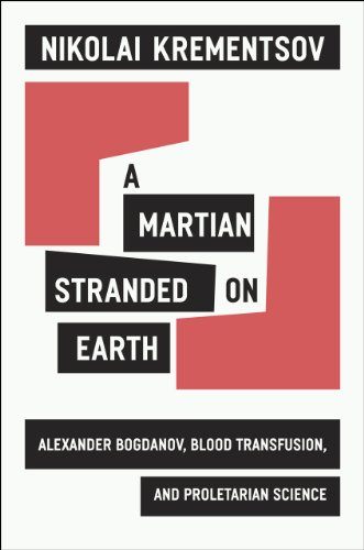 9780226454122: A Martian Stranded on Earth: Alexander Bogdanov, Blood Transfusions, and Proletarian Science
