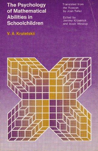 The Psychology of Mathematical Abilities in Schoolchildren: V. A. Krutetskii