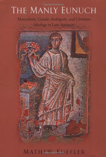 9780226457390: The Manly Eunuch: Masculinity, Gender Ambiguity, and Christian Ideology in Late Antiquity