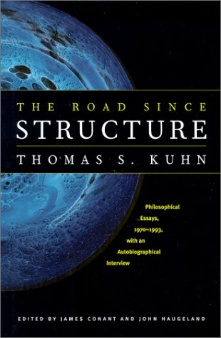 The Road since Structure: Philosophical Essays, 1970-1993,: Kuhn, Thomas S.;