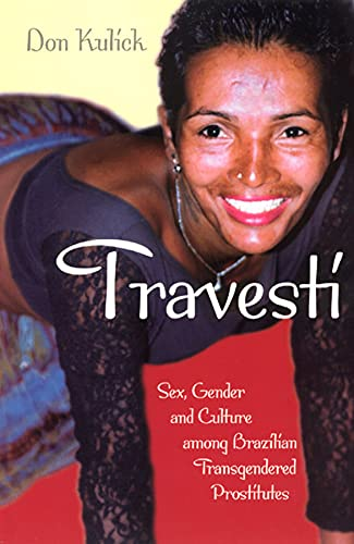 9780226460994: Travesti: Sex, Gender and Culture Among Brazilian Transgendered Prostitutes (Worlds of Desire: The Chicago Series on Sexuality, Gender & Culture)
