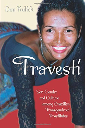 9780226461007: Travesti: Sex, Gender, and Culture among Brazilian Transgendered Prostitutes