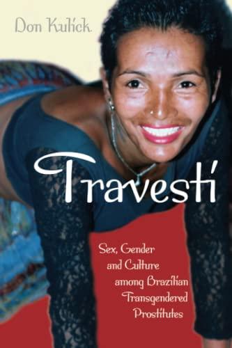 Travesti: Sex, Gender, and Culture among Brazilian: Kulick, Don