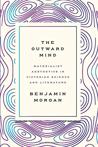 9780226462202: The Outward Mind: Materialist Aesthetics in Victorian Science and Literature