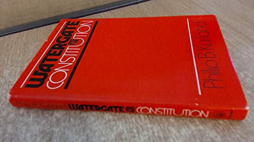 9780226463933: Watergate and the Constitution (The William R. Kenan, Jr., Inaugural Lectures)