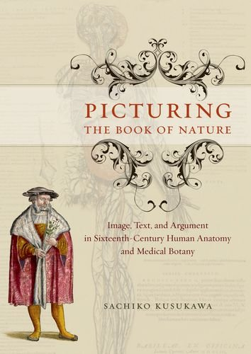9780226465296: Picturing the Book of Nature – Image, Text and Argument in Sixteenth–Century Human Anatomy and Medical Botany