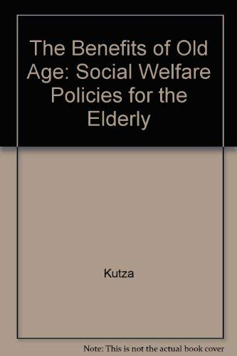 The Benefits of Old Age: Patterns, Problems, and Implications: Kutza, Elizabeth Ann