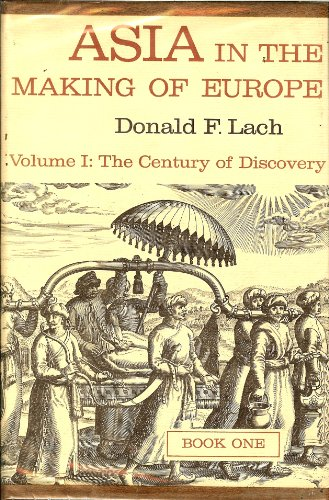Asia in the Making of Europe: Century of Discovery, Books 1 and 2 (Vol 1): Donald F. Lach