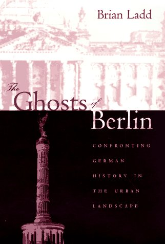 9780226467610: The Ghosts of Berlin: Confronting German History in the Urban Landscape