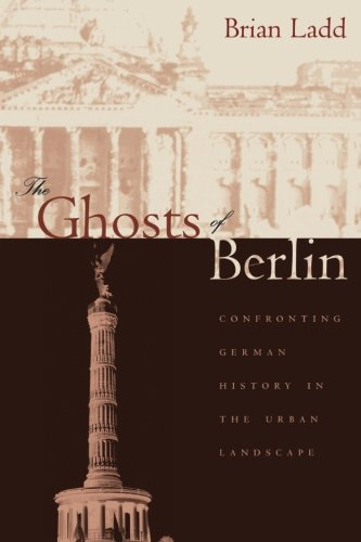 9780226467627: The Ghosts of Berlin: Confronting German History in the Urban Landscape