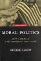 9780226467702: Moral Politics: How Liberals and Conservatives Think