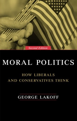 9780226467719: Moral Politics : How Liberals and Conservatives Think