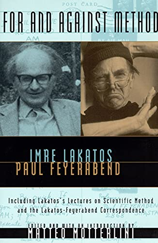 For and Against Method: Including Lakatos's Lectures on Scientific Method and the Lakatos-Feyerabend Correspondence (0226467740) by Lakatos, Imre; Feyerabend, Paul