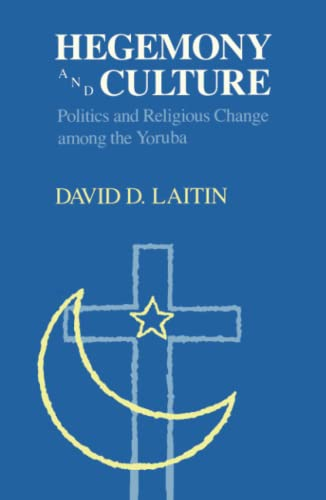 HEGEMONY AND CULTURE. POLITICS AND RELIGIOUS CHANGE AMONG THE YORUBA
