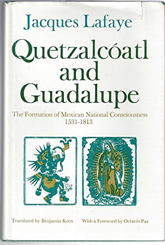 Quetzalcoatl and Guadalupe: the formation of Mexican national consciousness, 1531-1813.: Lafaye, ...
