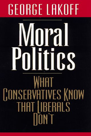 9780226468051: Moral Politics: What Conservatives Know That Liberals Don't