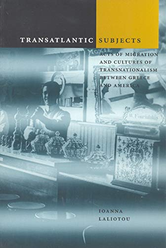 Transatlantic Subjects: Acts of Migration and Cultures of Transnationalism Between Greece and ...