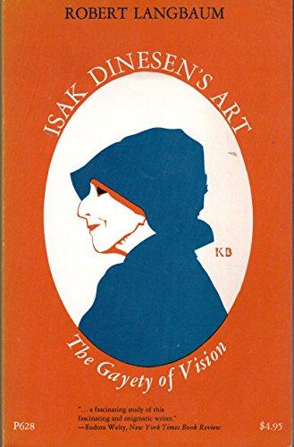 Isak Dinesen's Art: The Gayety of Vision (A Phoenix Book ; P628): Langbaum, Robert Woodrow
