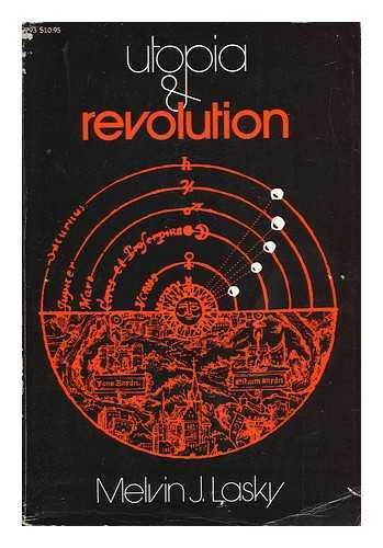 Utopia and Revolution: On the Origins of a Metaphor : Or, Some Illustrations of the Problem of Po...