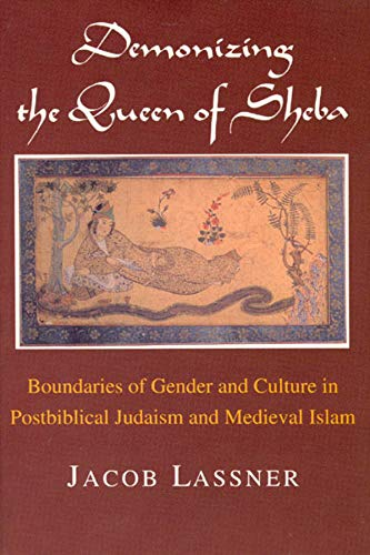 9780226469157: Demonizing the Queen of Sheba: Boundaries of Gender and Culture in Postbiblical Judaism and Medieval Islam (Chicago Studies in the History of Judaism)