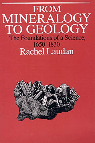 From Mineralogy to Geology The Foundations of a Science, 1650-1830: Laudan, Rachel