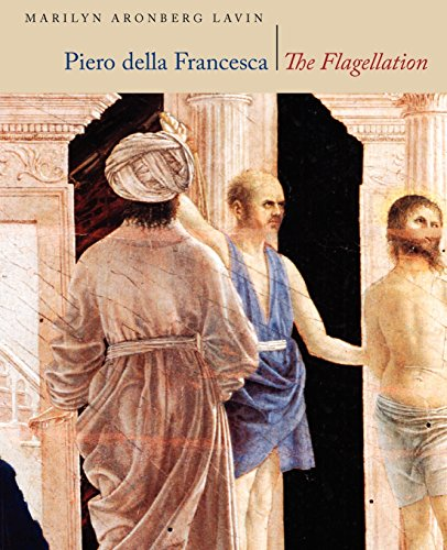 Piero Della Francesca: The Flagellation (0226469581) by Marilyn Aronberg Lavin
