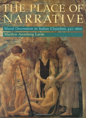 The Place of Narrative: Mural Decoration in Italian Churches, 431-1600 (0226469603) by Marilyn Aronberg Lavin