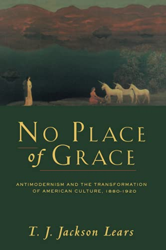 9780226469706: No Place of Grace: Antimodernism and the Transformation of American Culture, 1880-1920