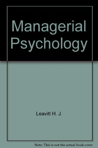 Managerial Psychology -- an Introduction to Individuals,: Harold J. Leavitt