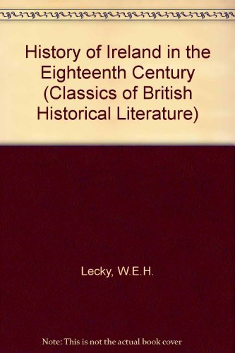9780226469942: History of Ireland in the Eighteenth Century (Classics of British Historical Literature)