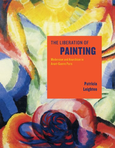 The Liberation of Painting: Modernism and Anarchism in Avant-guerre Paris (Hardback): Patricia ...