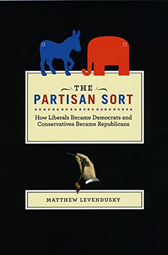 9780226473642: The Partisan Sort: How Liberals Became Democrats and Conservatives Became Republicans (Chicago Studies in American Politics)