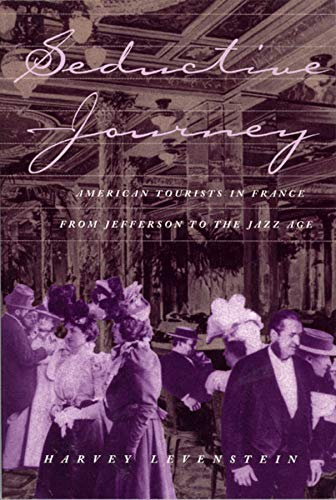 9780226473772: Seductive Journey: American Tourists in France from Jefferson to the Jazz Age