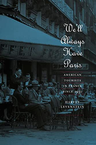 9780226473789: We'll Always Have Paris: American Tourists in France since 1930