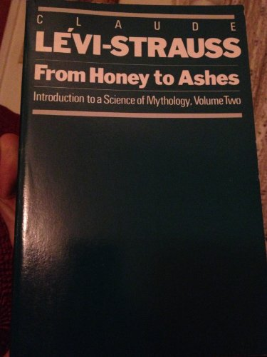 From Honey to Ashes: Introduction to a Science of Mythology (Introduction to a science of mythology / Claude Levi-Strauss) (0226474895) by Levi-Strauss, Claude