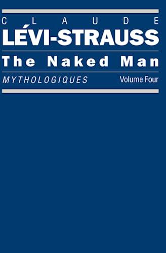 9780226474960: The Naked Man: Mythologiques, Volume 4 (Mythologiques Series)