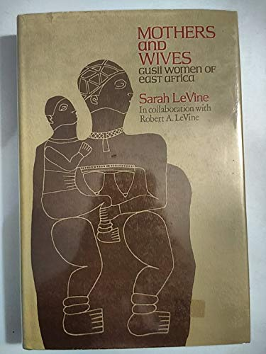 Mothers and Wives: Qusii Women of East Africa: Sarah Le Vine