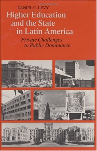 9780226476087: Higher Education and the State in Latin America: Private Challenges to Public Dominance