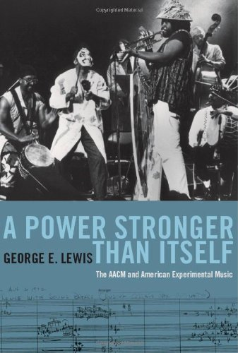 9780226476957: A Power Stronger Than Itself: The AACM and American Experimental Music